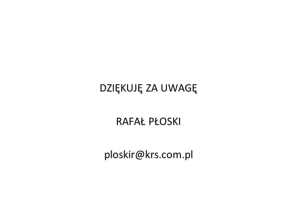 DZIĘKUJĘ ZA UWAGĘ RAFAŁ PŁOSKI ploskir@krs.com.pl