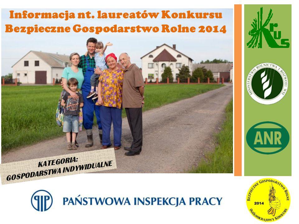 KATEGORIA: GOSPODARSTWA INDYWIDUALNE Informacja nt. laureatów Konkursu Bezpieczne Gospodarstwo Rolne 2014