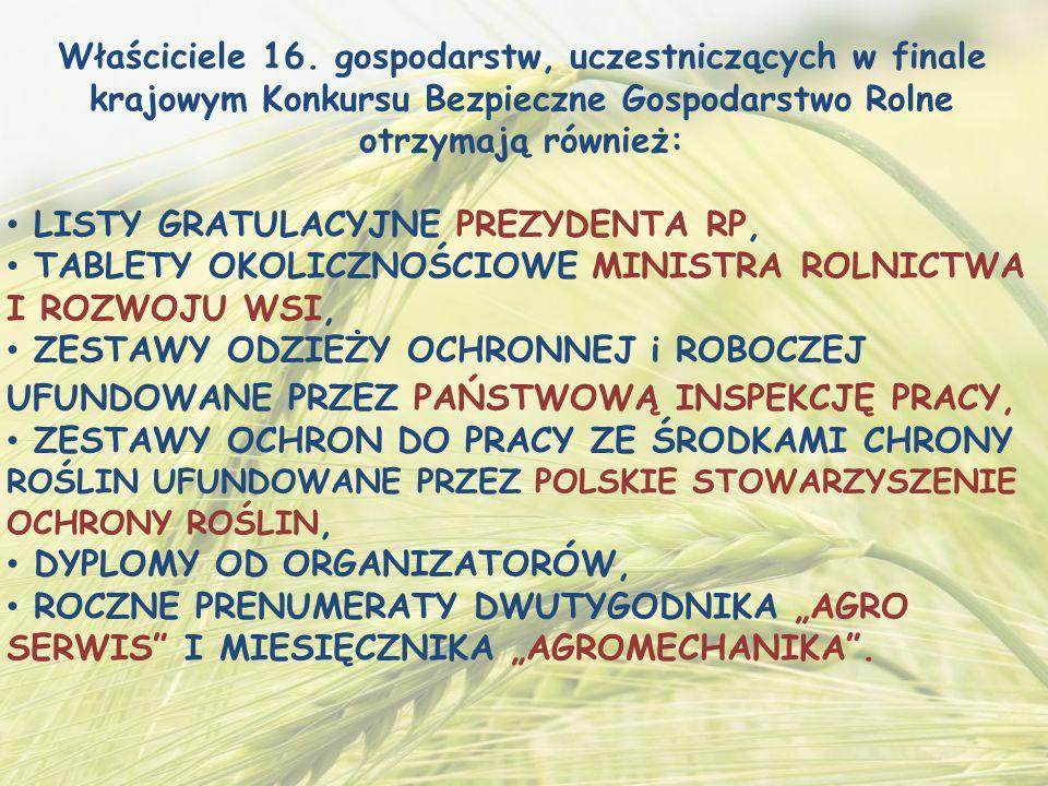 Właściciele 16. gospodarstw, uczestniczących w finale krajowym Konkursu Bezpieczne Gospodarstwo Rolne otrzymają również: LISTY GRATULACYJNE PREZYDENTA
