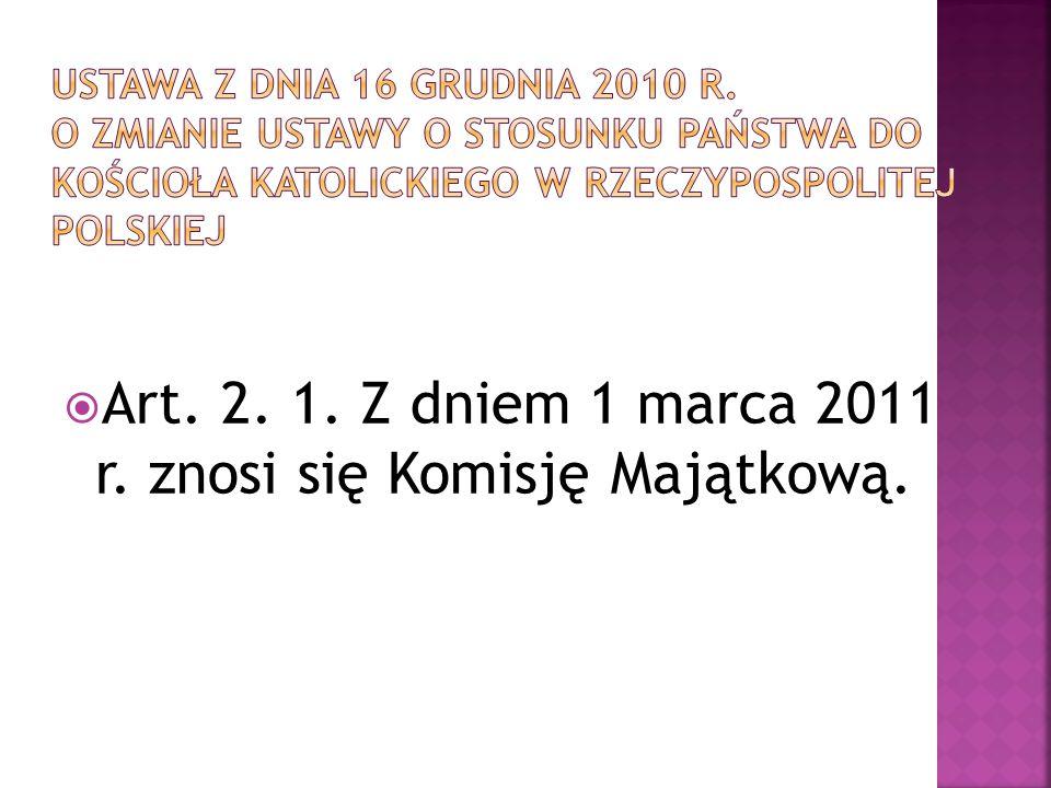  Art. 2. 1. Z dniem 1 marca 2011 r. znosi się Komisję Majątkową.