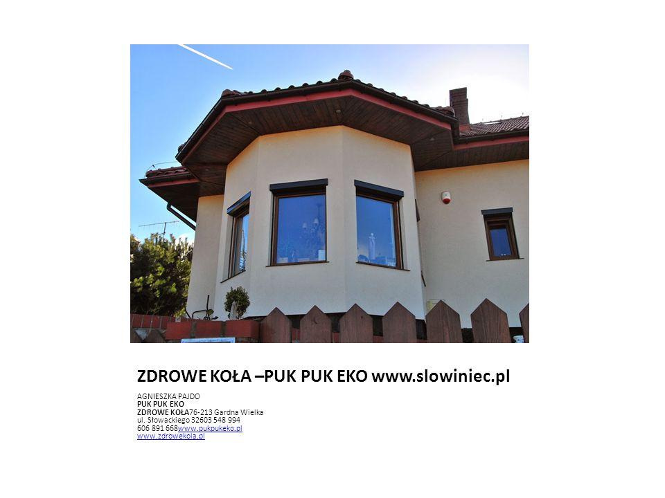 ZDROWE KOŁA –PUK PUK EKO www.slowiniec.pl AGNIESZKA PAJDO PUK PUK EKO ZDROWE KOŁA76-213 Gardna Wielka ul. Słowackiego 32603 548 994 606 891 668www.puk