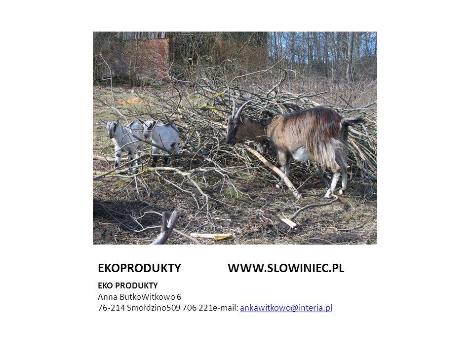 EKOPRODUKTY WWW.SLOWINIEC.PL EKO PRODUKTY Anna ButkoWitkowo 6 76-214 Smołdzino509 706 221e-mail: ankawitkowo@interia.plankawitkowo@interia.pl