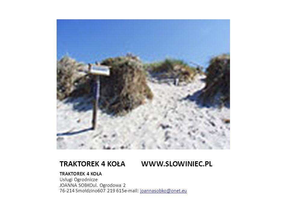 TRAKTOREK 4 KOŁA WWW.SLOWINIEC.PL TRAKTOREK 4 KOŁA Usługi Ogrodnicze JOANNA SOBKOul. Ogrodowa 2 76-214 Smołdzino607 219 615e-mail: joannasobko@onet.eu