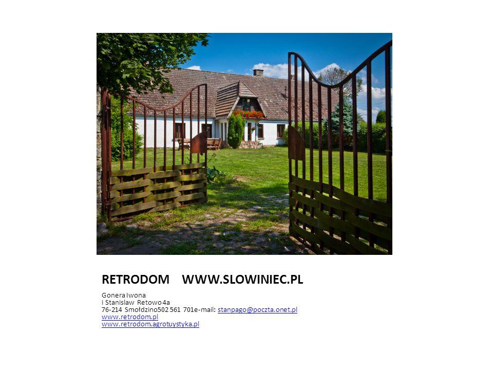 RETRODOM WWW.SLOWINIEC.PL Gonera Iwona i Stanislaw Retowo 4a 76-214 Smołdzino502 561 701e-mail: stanpago@poczta.onet.pl www.retrodom.pl www.retrodom.a