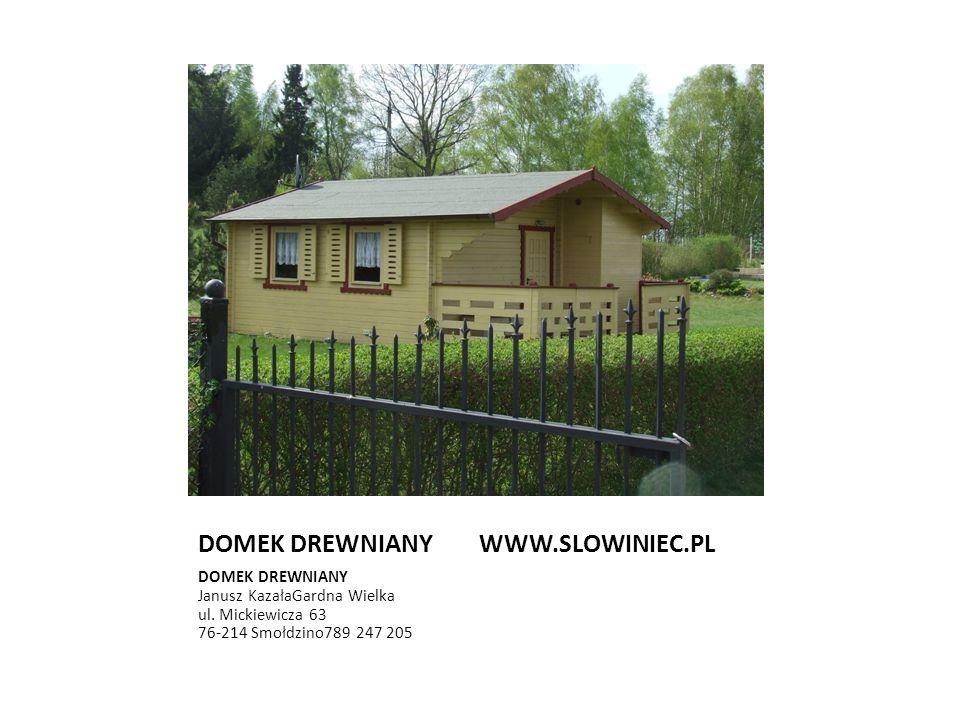 DOMEK DREWNIANY WWW.SLOWINIEC.PL DOMEK DREWNIANY Janusz KazałaGardna Wielka ul. Mickiewicza 63 76-214 Smołdzino789 247 205