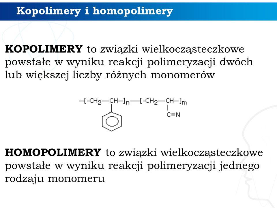Kopolimery i homopolimery KOPOLIMERY to związki wielkocząsteczkowe powstałe w wyniku reakcji polimeryzacji dwóch lub większej liczby różnych monomerów
