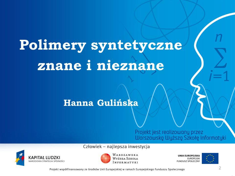 2 Polimery syntetyczne znane i nieznane Hanna Gulińska