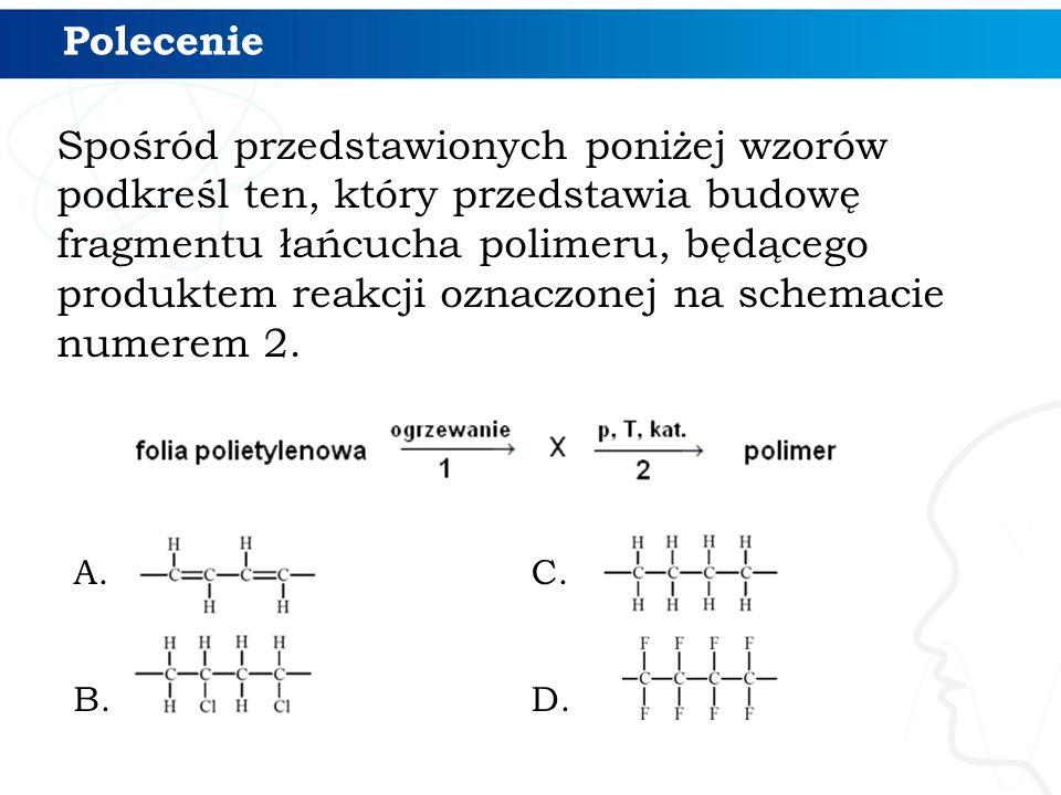 Polecenie Spośród przedstawionych poniżej wzorów podkreśl ten, który przedstawia budowę fragmentu łańcucha polimeru, będącego produktem reakcji oznacz