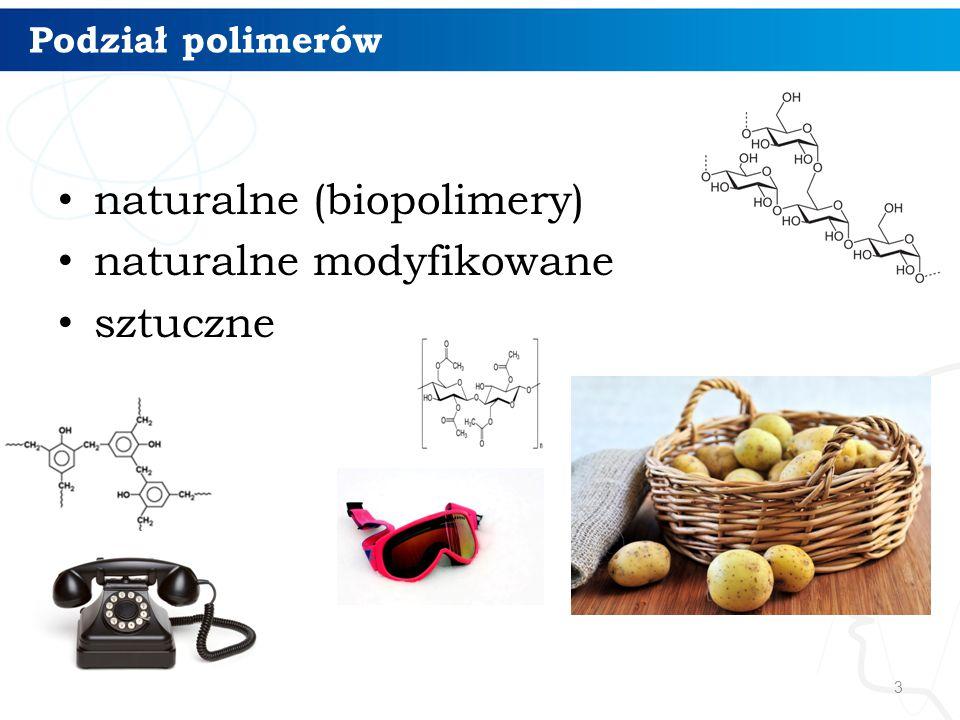 Podział polimerów naturalne (biopolimery) naturalne modyfikowane sztuczne 3