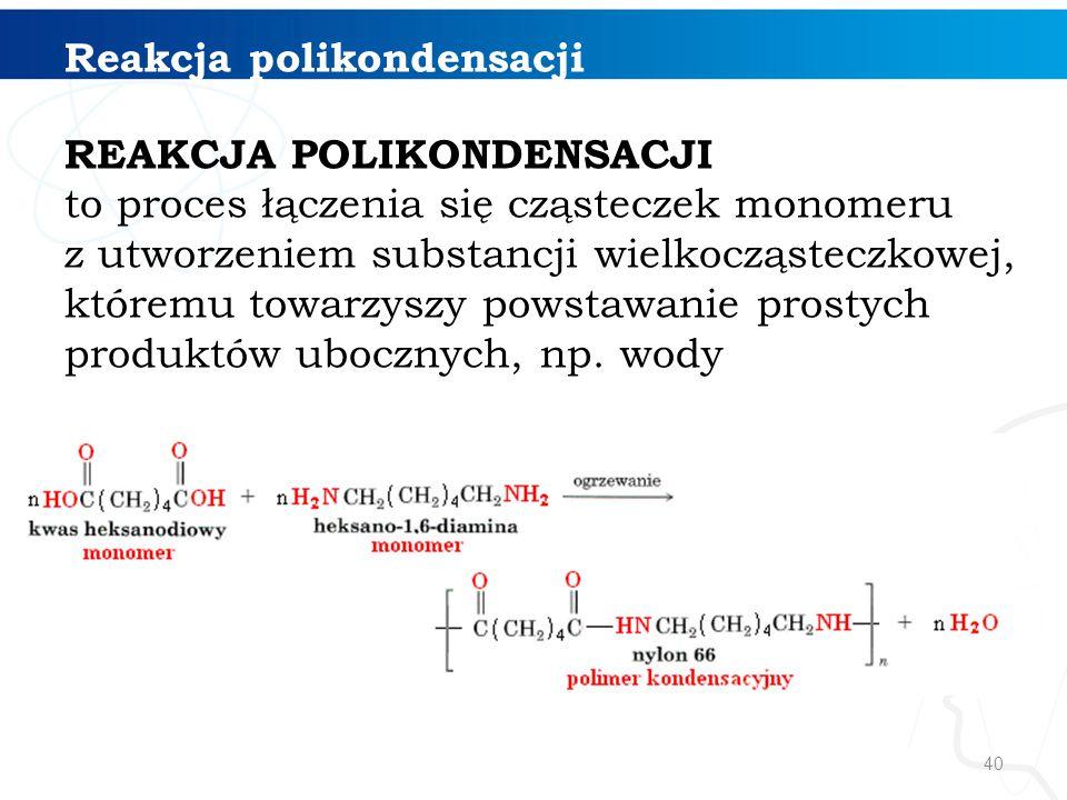 Reakcja polikondensacji REAKCJA POLIKONDENSACJI to proces łączenia się cząsteczek monomeru z utworzeniem substancji wielkocząsteczkowej, któremu towar