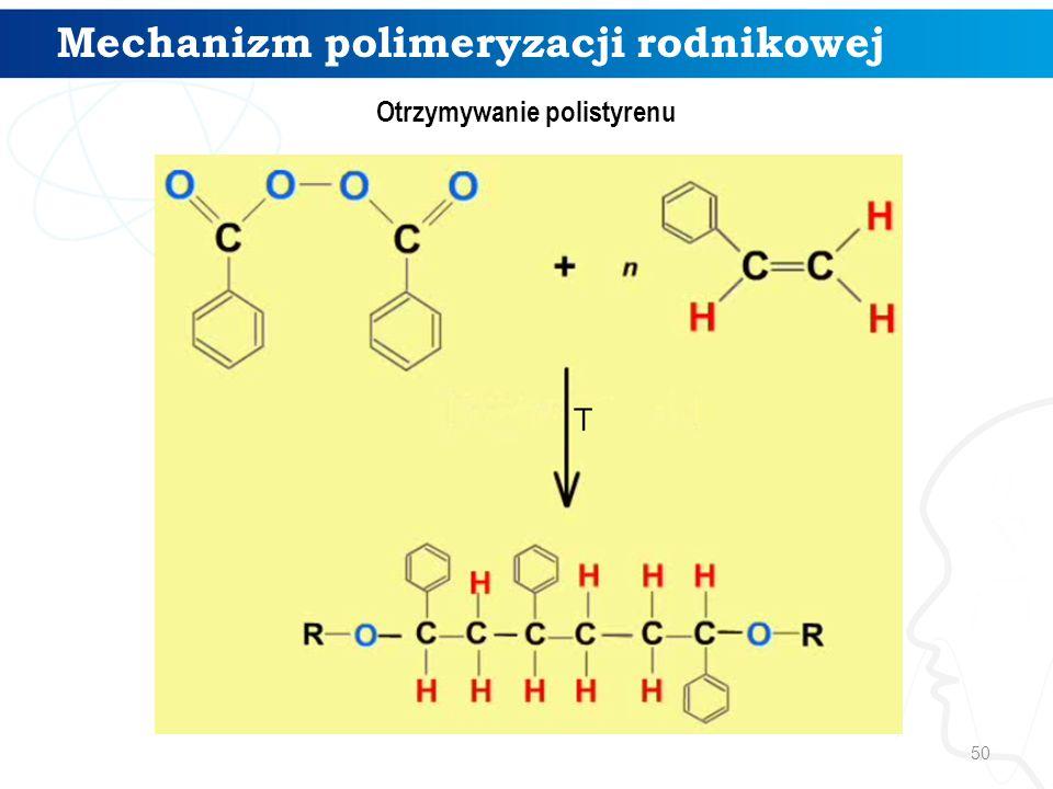 Mechanizm polimeryzacji rodnikowej Otrzymywanie polistyrenu 50