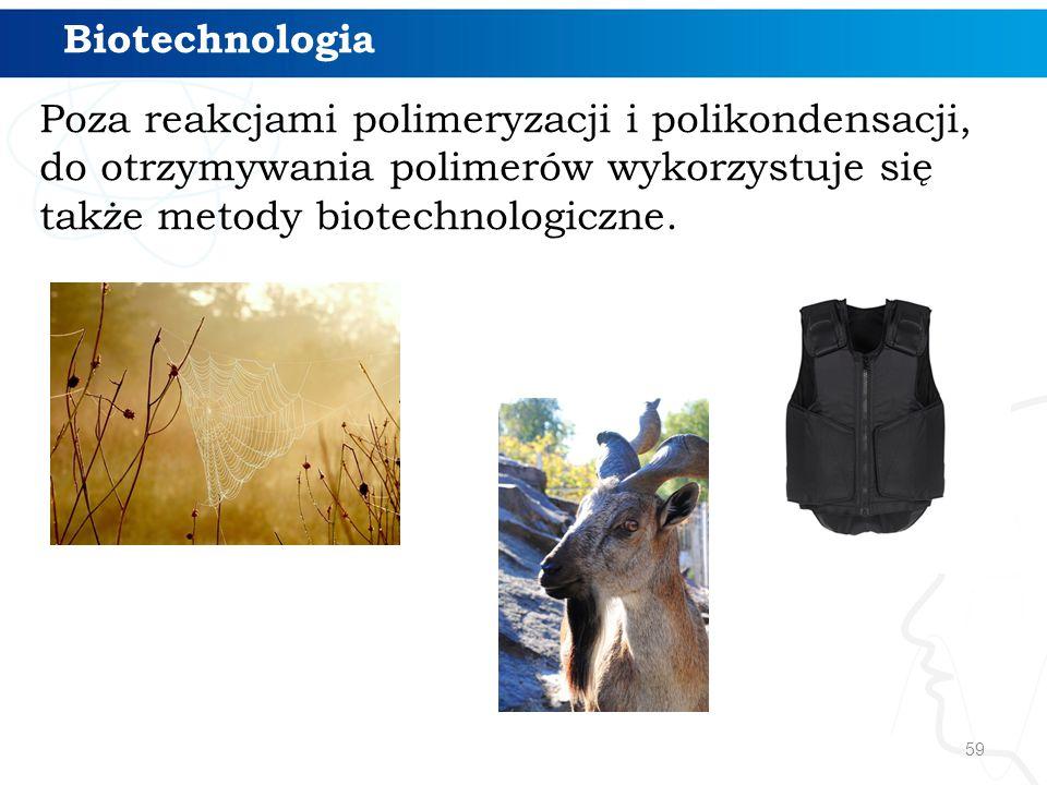 Poza reakcjami polimeryzacji i polikondensacji, do otrzymywania polimerów wykorzystuje się także metody biotechnologiczne. 59 Biotechnologia