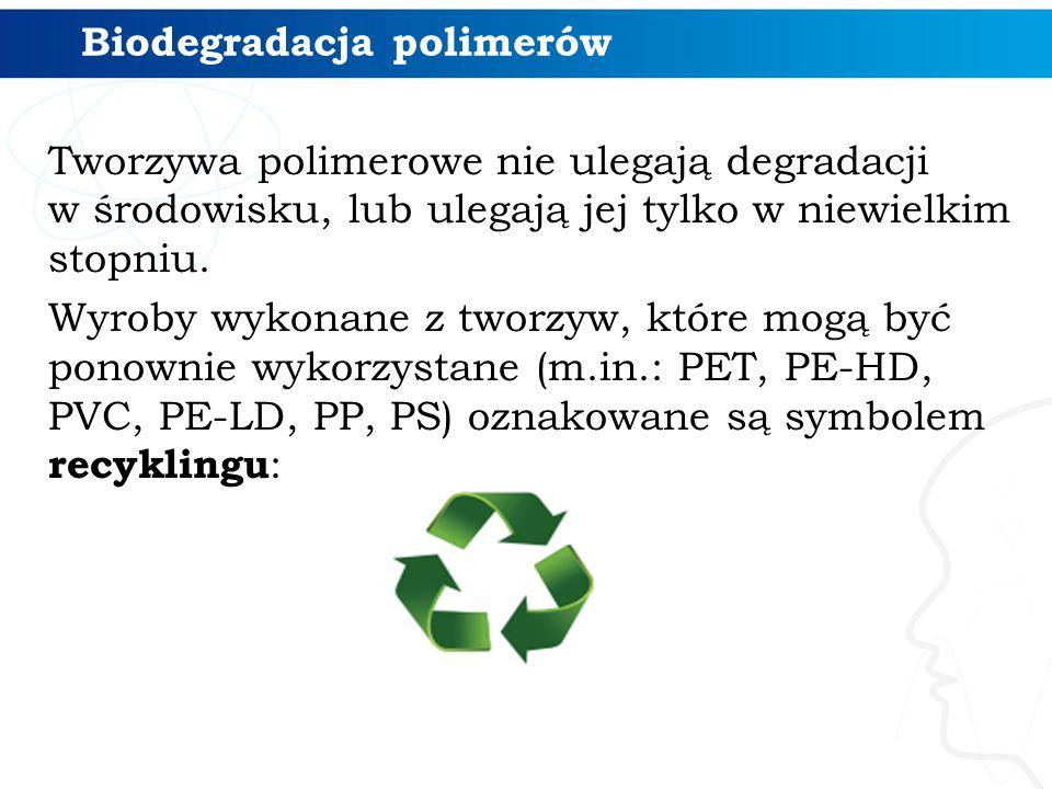 Tworzywa polimerowe nie ulegają degradacji w środowisku, lub ulegają jej tylko w niewielkim stopniu. Wyroby wykonane z tworzyw, które mogą być ponowni