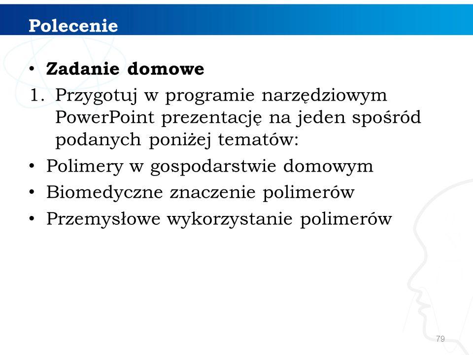 Zadanie domowe 1.Przygotuj w programie narzędziowym PowerPoint prezentację na jeden spośród podanych poniżej tematów: Polimery w gospodarstwie domowym