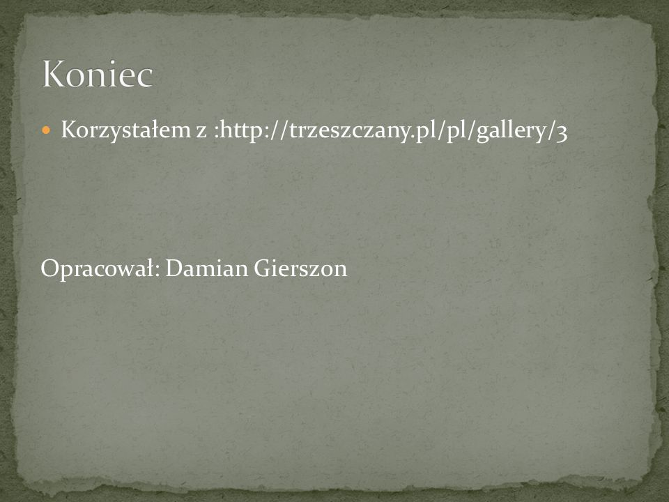 Korzystałem z :http://trzeszczany.pl/pl/gallery/3 Opracował: Damian Gierszon