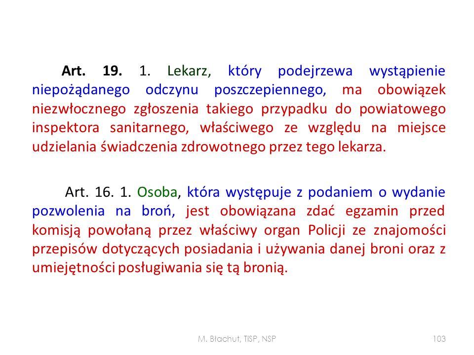 Art. 19. 1. Lekarz, który podejrzewa wystąpienie niepożądanego odczynu poszczepiennego, ma obowiązek niezwłocznego zgłoszenia takiego przypadku do pow