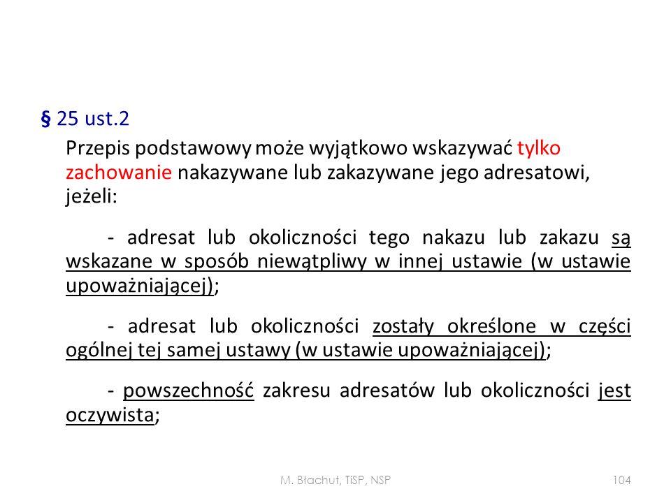 § 25 ust.2 Przepis podstawowy może wyjątkowo wskazywać tylko zachowanie nakazywane lub zakazywane jego adresatowi, jeżeli: - adresat lub okoliczności