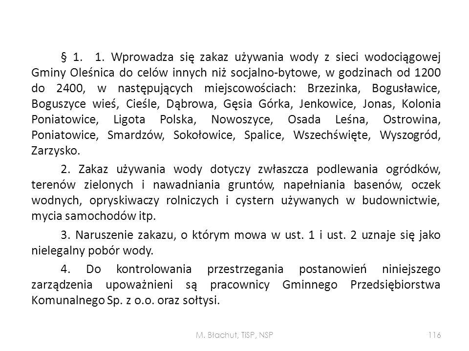 § 1. 1. Wprowadza się zakaz używania wody z sieci wodociągowej Gminy Oleśnica do celów innych niż socjalno-bytowe, w godzinach od 1200 do 2400, w nast