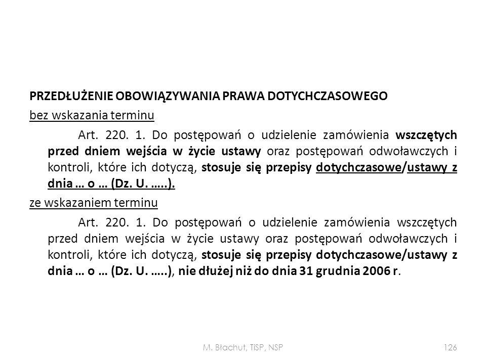 PRZEDŁUŻENIE OBOWIĄZYWANIA PRAWA DOTYCHCZASOWEGO bez wskazania terminu Art. 220. 1. Do postępowań o udzielenie zamówienia wszczętych przed dniem wejśc