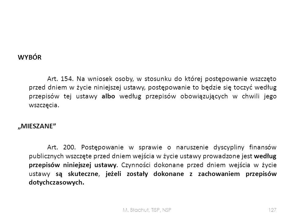 WYBÓR Art. 154. Na wniosek osoby, w stosunku do której postępowanie wszczęto przed dniem w życie niniejszej ustawy, postępowanie to będzie się toczyć