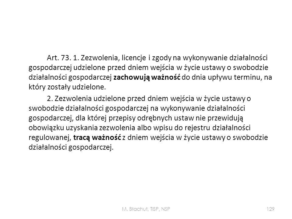 Art. 73. 1. Zezwolenia, licencje i zgody na wykonywanie działalności gospodarczej udzielone przed dniem wejścia w życie ustawy o swobodzie działalnośc