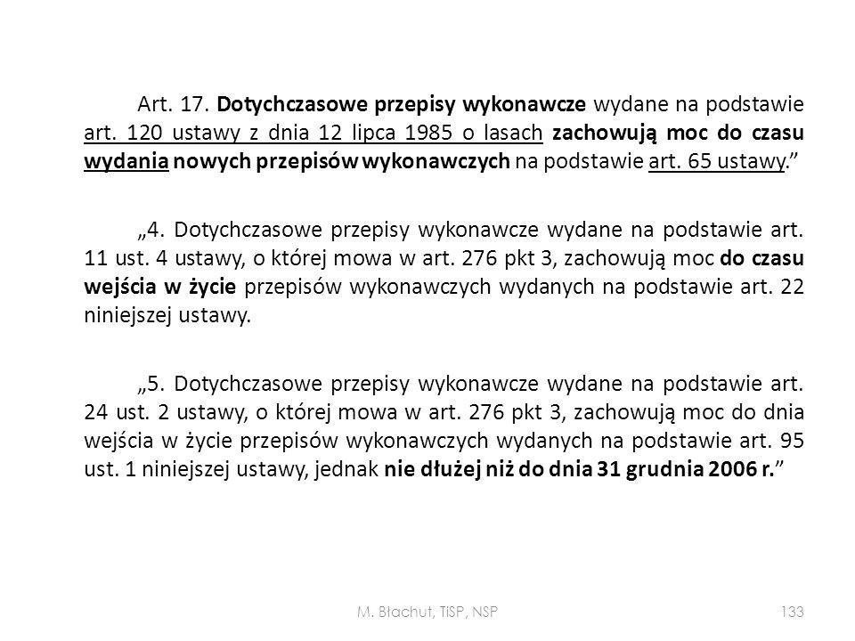 Art. 17. Dotychczasowe przepisy wykonawcze wydane na podstawie art. 120 ustawy z dnia 12 lipca 1985 o lasach zachowują moc do czasu wydania nowych prz