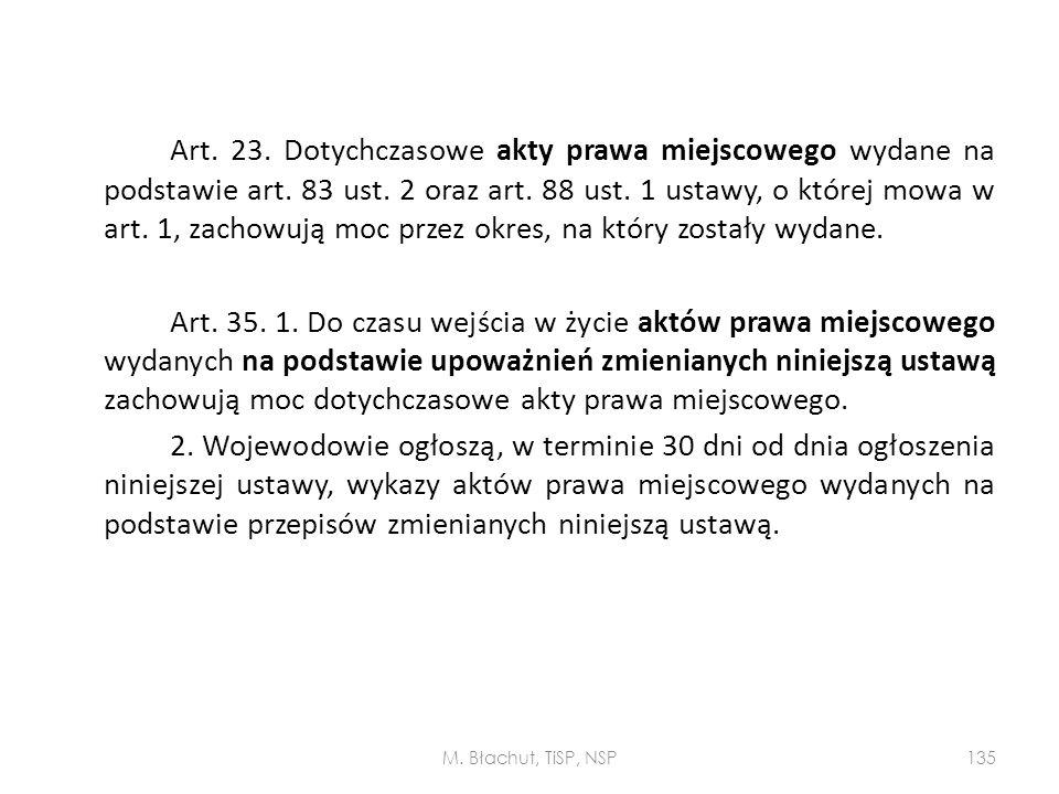 Art. 23. Dotychczasowe akty prawa miejscowego wydane na podstawie art. 83 ust. 2 oraz art. 88 ust. 1 ustawy, o której mowa w art. 1, zachowują moc prz