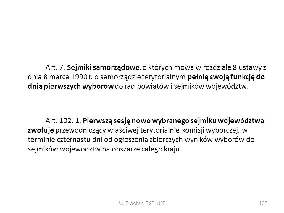 Art. 7. Sejmiki samorządowe, o których mowa w rozdziale 8 ustawy z dnia 8 marca 1990 r. o samorządzie terytorialnym pełnią swoją funkcję do dnia pierw