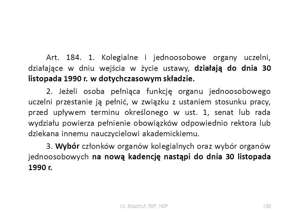Art. 184. 1. Kolegialne i jednoosobowe organy uczelni, działające w dniu wejścia w życie ustawy, działają do dnia 30 listopada 1990 r. w dotychczasowy