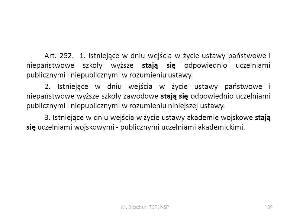 Art. 252. 1. Istniejące w dniu wejścia w życie ustawy państwowe i niepaństwowe szkoły wyższe stają się odpowiednio uczelniami publicznymi i niepublicz