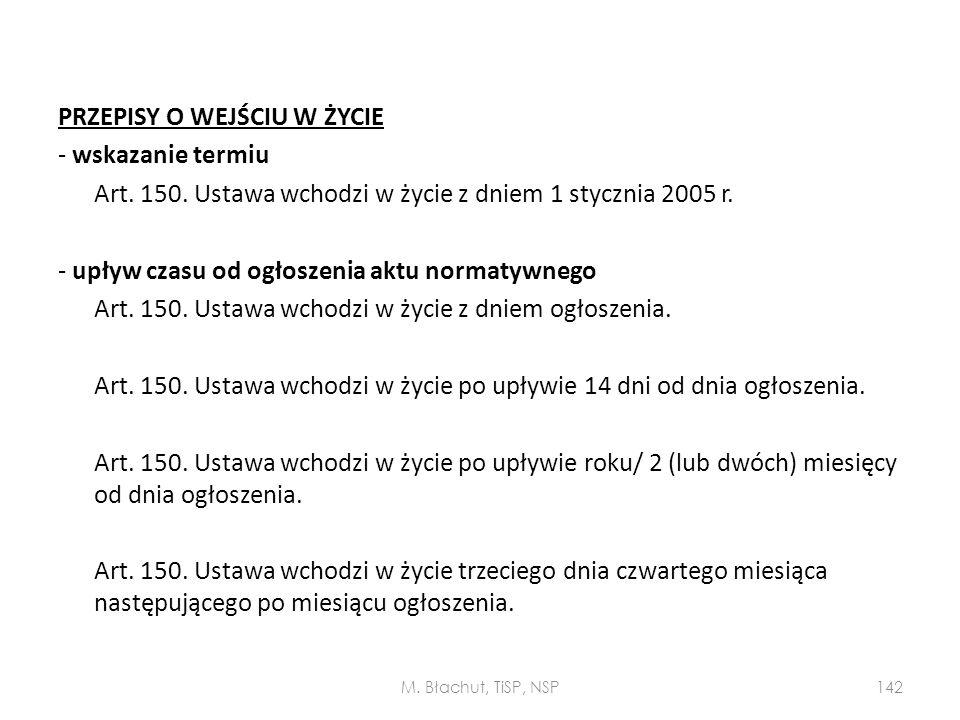 PRZEPISY O WEJŚCIU W ŻYCIE - wskazanie termiu Art. 150. Ustawa wchodzi w życie z dniem 1 stycznia 2005 r. - upływ czasu od ogłoszenia aktu normatywneg