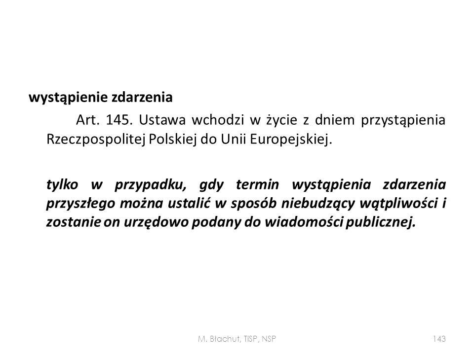 wystąpienie zdarzenia Art. 145. Ustawa wchodzi w życie z dniem przystąpienia Rzeczpospolitej Polskiej do Unii Europejskiej. tylko w przypadku, gdy ter