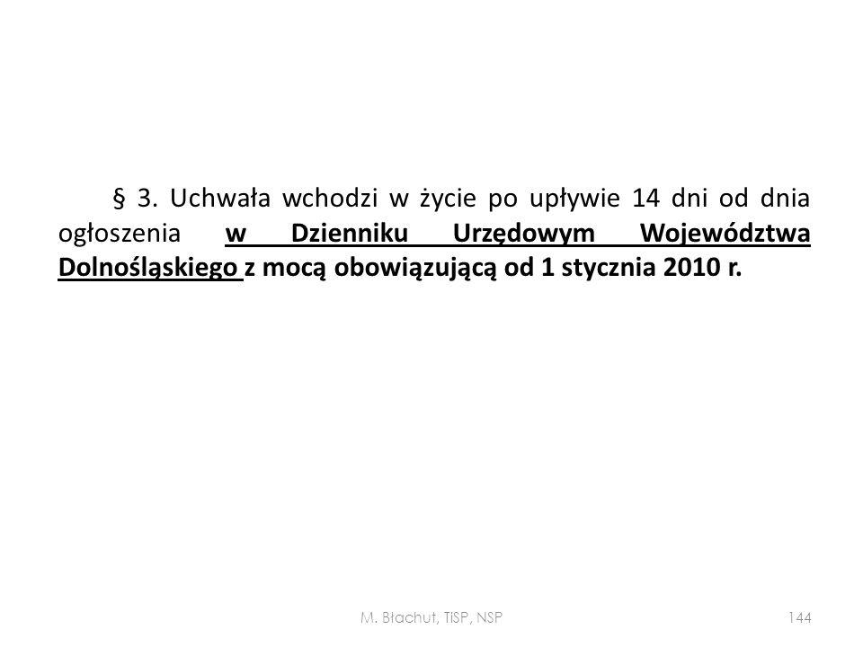 § 3. Uchwała wchodzi w życie po upływie 14 dni od dnia ogłoszenia w Dzienniku Urzędowym Województwa Dolnośląskiego z mocą obowiązującą od 1 stycznia 2