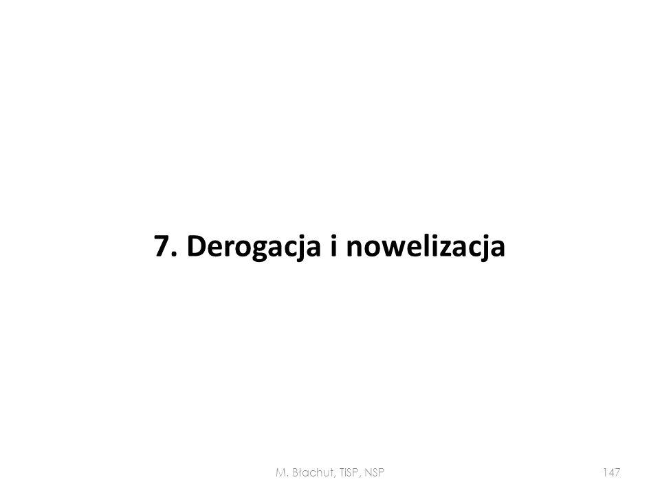 7. Derogacja i nowelizacja M. Błachut, TiSP, NSP147
