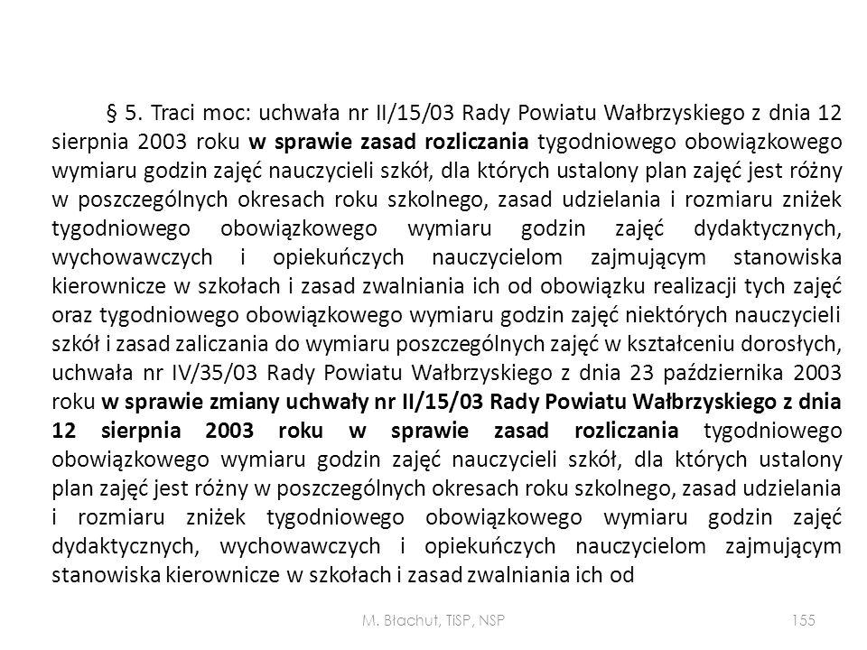 § 5. Traci moc: uchwała nr II/15/03 Rady Powiatu Wałbrzyskiego z dnia 12 sierpnia 2003 roku w sprawie zasad rozliczania tygodniowego obowiązkowego wym
