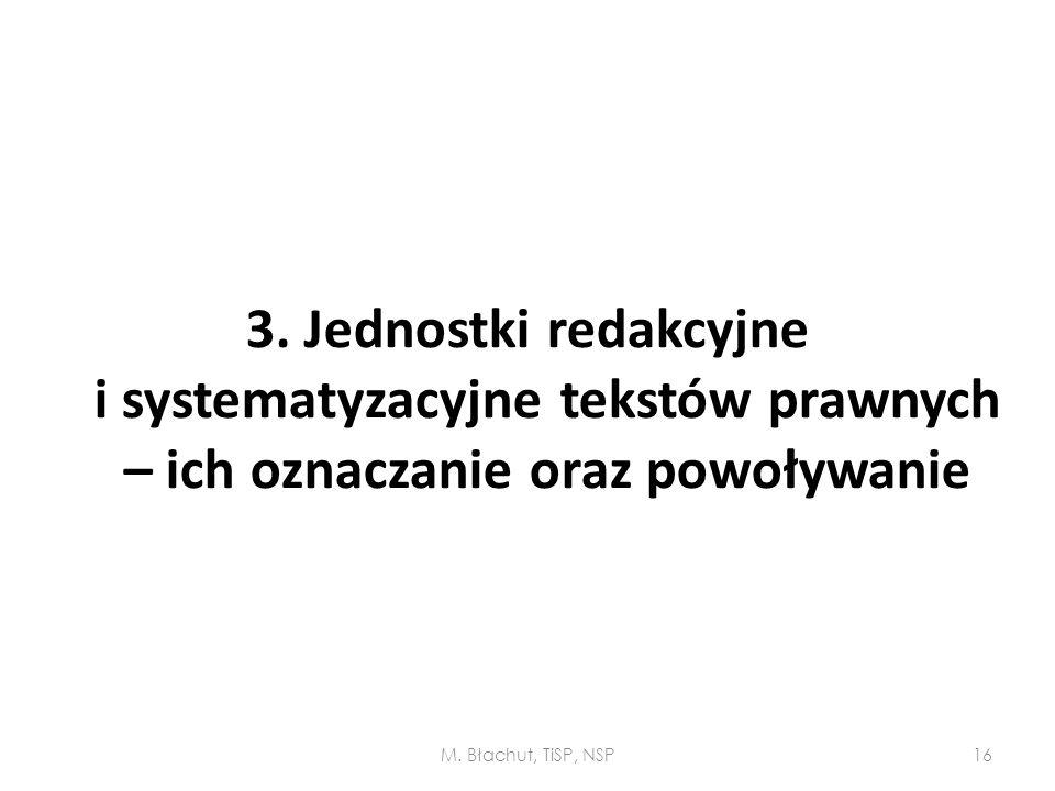 3. Jednostki redakcyjne i systematyzacyjne tekstów prawnych – ich oznaczanie oraz powoływanie M. Błachut, TiSP, NSP16