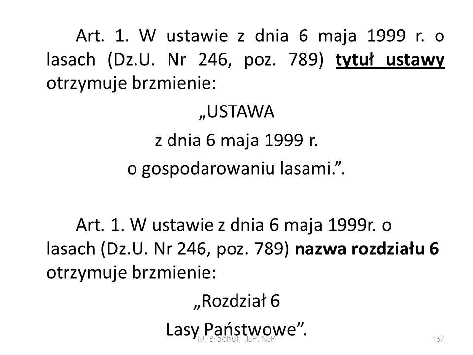 """Art. 1. W ustawie z dnia 6 maja 1999 r. o lasach (Dz.U. Nr 246, poz. 789) tytuł ustawy otrzymuje brzmienie: """"USTAWA z dnia 6 maja 1999 r. o gospodarow"""