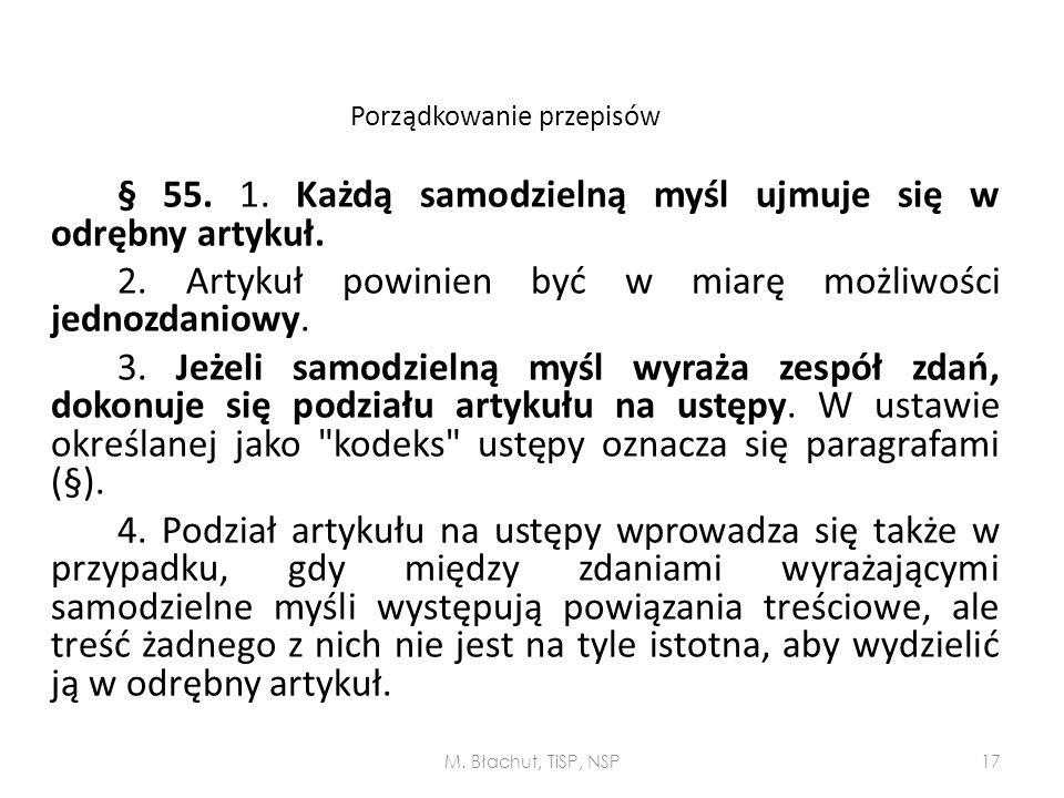 Porządkowanie przepisów § 55. 1. Każdą samodzielną myśl ujmuje się w odrębny artykuł. 2. Artykuł powinien być w miarę możliwości jednozdaniowy. 3. Jeż