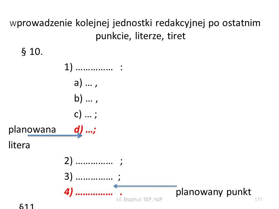 W prowadzenie kolejnej jednostki redakcyjnej po ostatnim punkcie, literze, tiret § 10. 1) ……………: a) …, b) …, c) … ; planowana d) …; litera 2) ……………; 3
