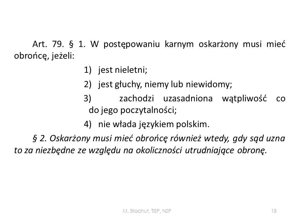 Art. 79. § 1. W postępowaniu karnym oskarżony musi mieć obrońcę, jeżeli: 1) jest nieletni; 2) jest głuchy, niemy lub niewidomy; 3) zachodzi uzasadnion