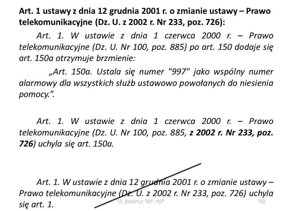 Art. 1 ustawy z dnia 12 grudnia 2001 r. o zmianie ustawy – Prawo telekomunikacyjne (Dz. U. z 2002 r. Nr 233, poz. 726): Art. 1. W ustawie z dnia 1 cze