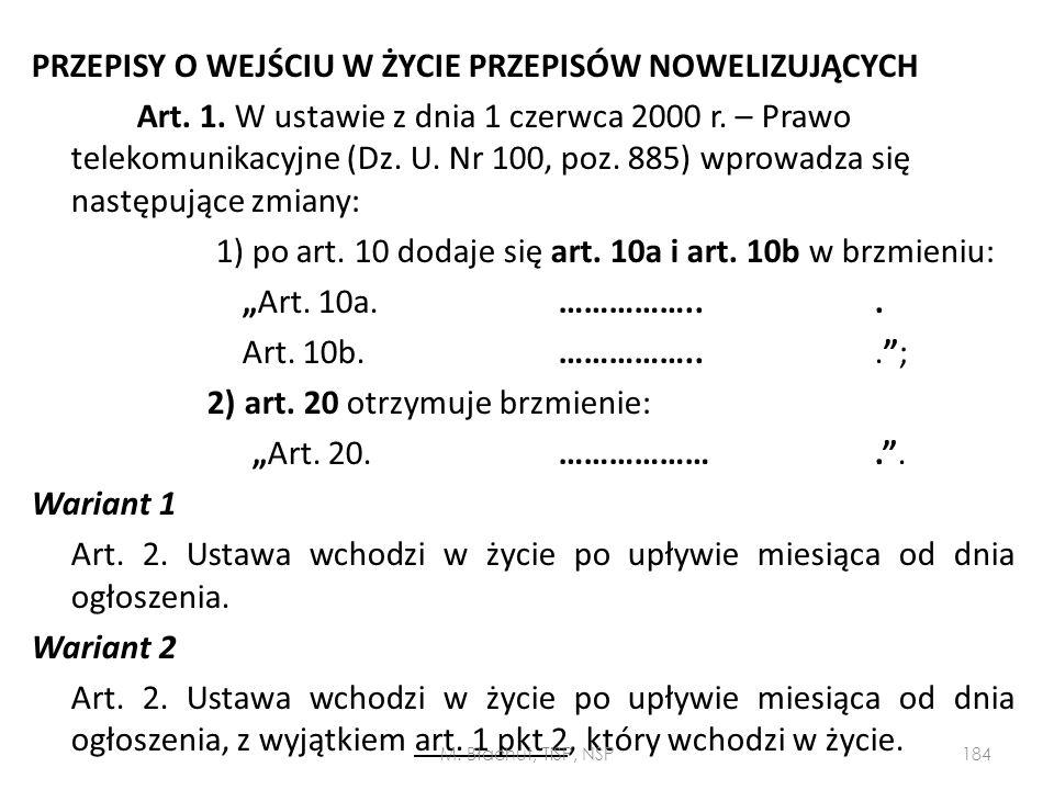 PRZEPISY O WEJŚCIU W ŻYCIE PRZEPISÓW NOWELIZUJĄCYCH Art. 1. W ustawie z dnia 1 czerwca 2000 r. – Prawo telekomunikacyjne (Dz. U. Nr 100, poz. 885) wpr