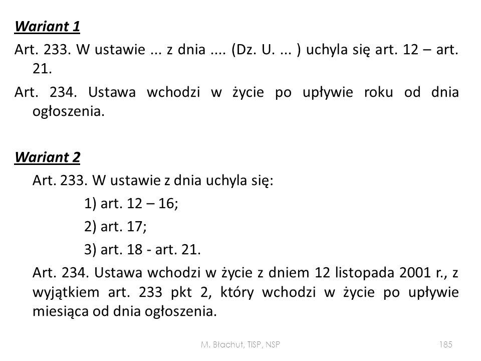 Wariant 1 Art. 233. W ustawie... z dnia.... (Dz. U.... ) uchyla się art. 12 – art. 21. Art. 234. Ustawa wchodzi w życie po upływie roku od dnia ogłosz