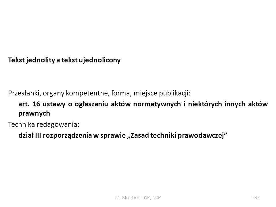 Tekst jednolity a tekst ujednolicony Przesłanki, organy kompetentne, forma, miejsce publikacji: art. 16 ustawy o ogłaszaniu aktów normatywnych i niekt