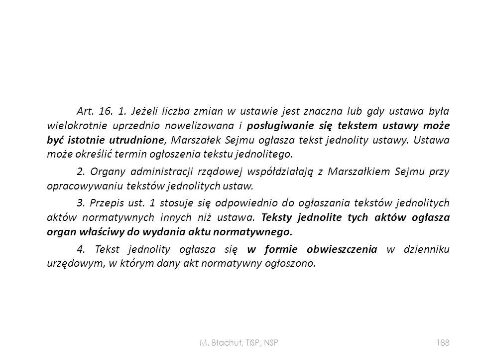 Art. 16. 1. Jeżeli liczba zmian w ustawie jest znaczna lub gdy ustawa była wielokrotnie uprzednio nowelizowana i posługiwanie się tekstem ustawy może