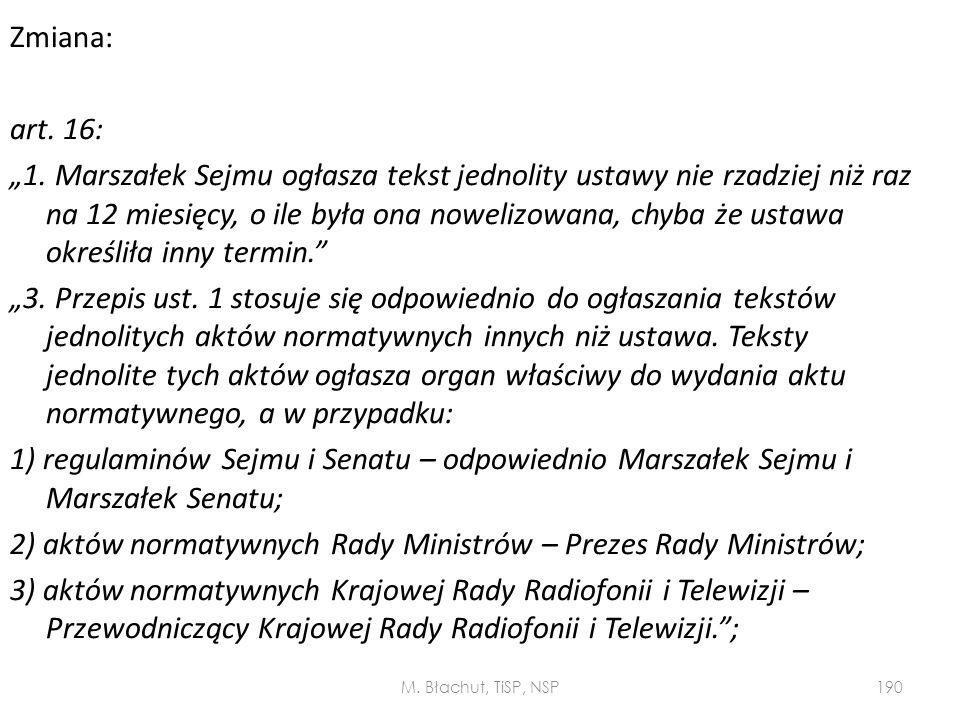 """Zmiana: art. 16: """"1. Marszałek Sejmu ogłasza tekst jednolity ustawy nie rzadziej niż raz na 12 miesięcy, o ile była ona nowelizowana, chyba że ustawa"""