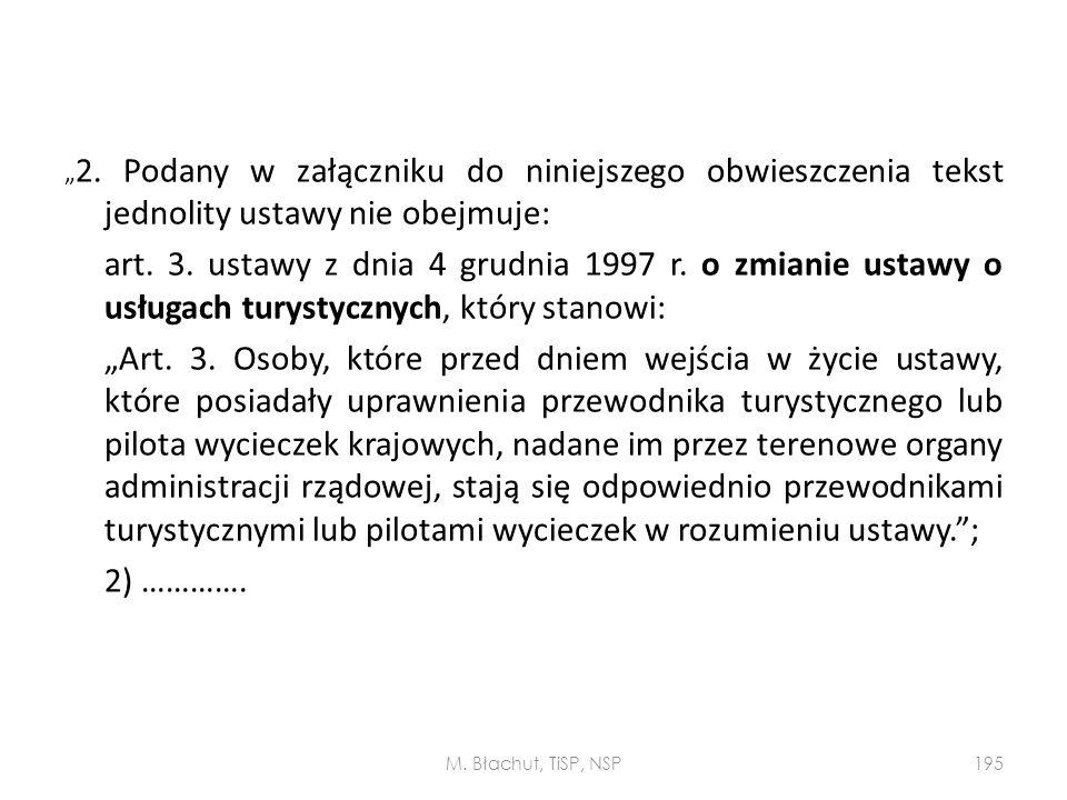""""""" 2. Podany w załączniku do niniejszego obwieszczenia tekst jednolity ustawy nie obejmuje: art. 3. ustawy z dnia 4 grudnia 1997 r. o zmianie ustawy o"""