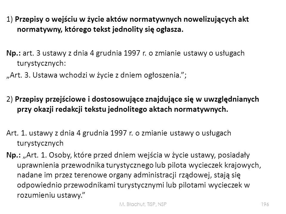 1) Przepisy o wejściu w życie aktów normatywnych nowelizujących akt normatywny, którego tekst jednolity się ogłasza. Np.: art. 3 ustawy z dnia 4 grudn