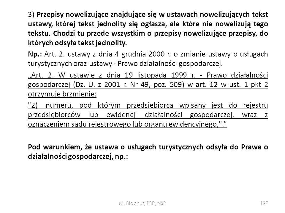 3) Przepisy nowelizujące znajdujące się w ustawach nowelizujących tekst ustawy, której tekst jednolity się ogłasza, ale które nie nowelizują tego teks