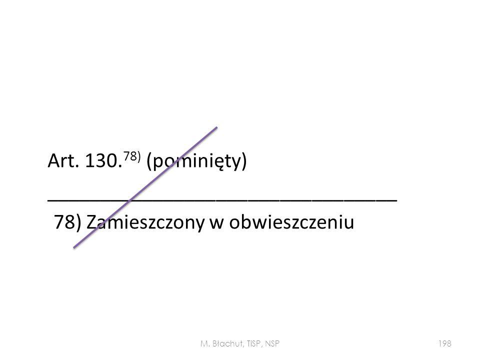 Art. 130. 78) (pominięty) _________________________________ 78) Zamieszczony w obwieszczeniu M. Błachut, TiSP, NSP198